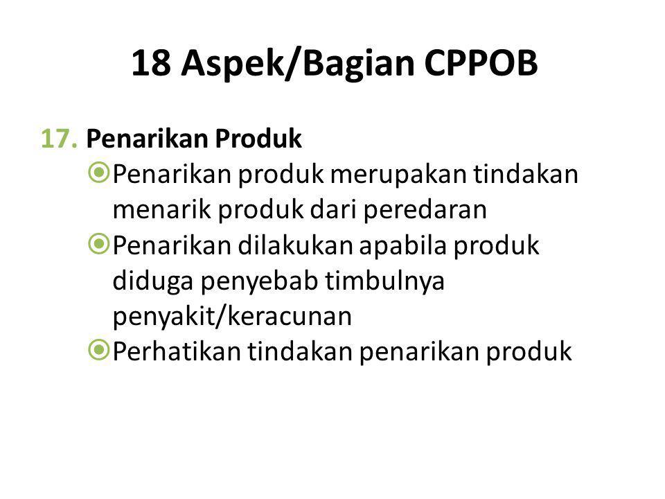 18 Aspek/Bagian CPPOB 16.Pelatihan  Pelatihan dan pembinaan merupakan hal yang penting dalam melaksanakan sistem higiene  Kurangnya pelatihan dan pe