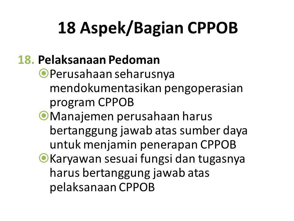 18 Aspek/Bagian CPPOB 17.Penarikan Produk  Penarikan produk merupakan tindakan menarik produk dari peredaran  Penarikan dilakukan apabila produk did