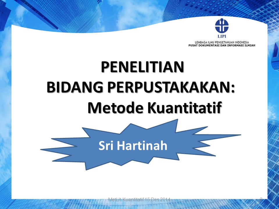 PENELITIAN PENELITIAN BIDANG PERPUSTAKAKAN: Metode Kuantitatif Sri Hartinah MetLit Kuantitatif 15 Des 20142