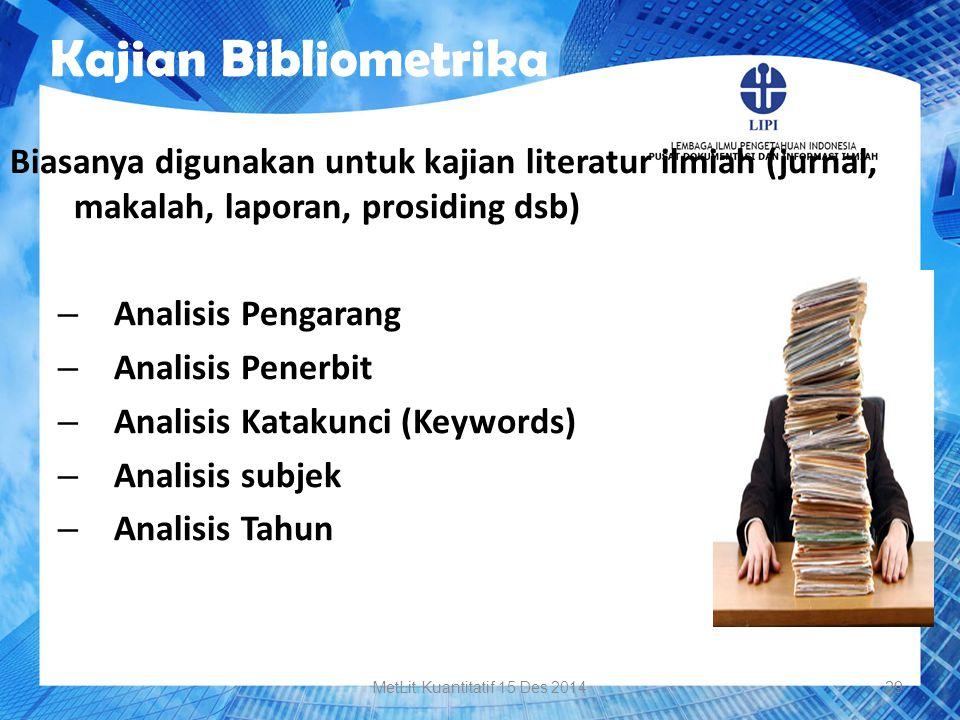 Kajian Bibliometrika MetLit Kuantitatif 15 Des 201429 Biasanya digunakan untuk kajian literatur ilmiah (jurnal, makalah, laporan, prosiding dsb) – Ana