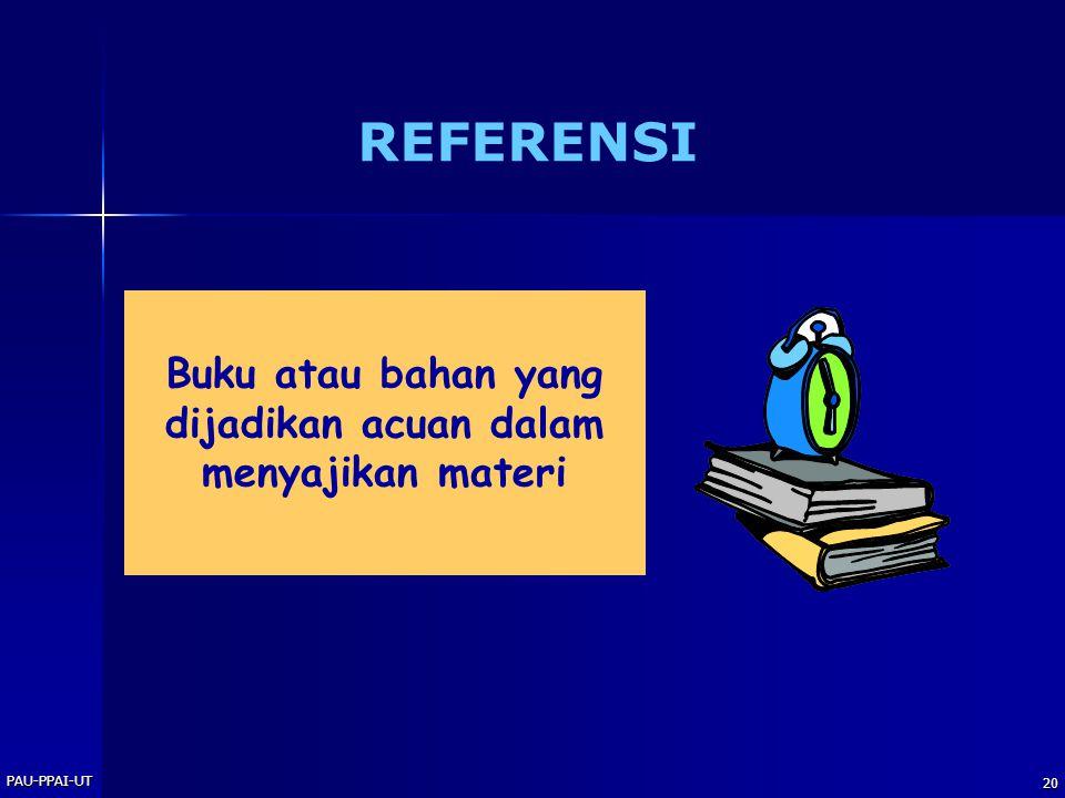 PAU-PPAI-UT 20 REFERENSI Buku atau bahan yang dijadikan acuan dalam menyajikan materi