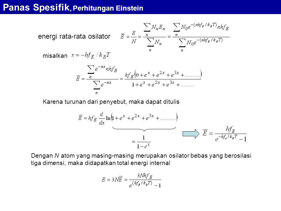 energi rata-rata osilator Panas Spesifik, Perhitungan Einstein misalkan Karena turunan dari penyebut, maka dapat ditulis Dengan N atom yang masing-masing merupakan osilator bebas yang berosilasi tiga dimensi, maka didapatkan total energi internal