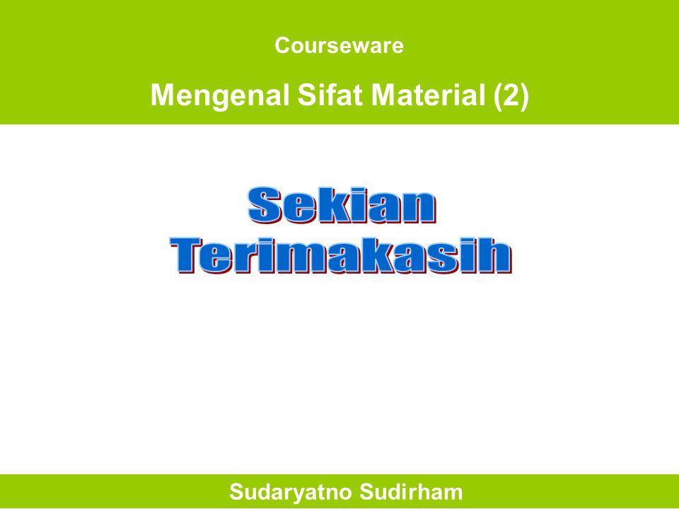 Courseware Mengenal Sifat Material (2) Sudaryatno Sudirham