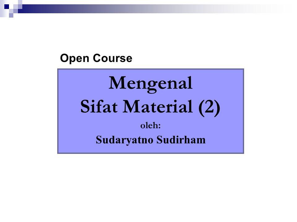 Mengenal Sifat Material (2) oleh: Sudaryatno Sudirham Open Course