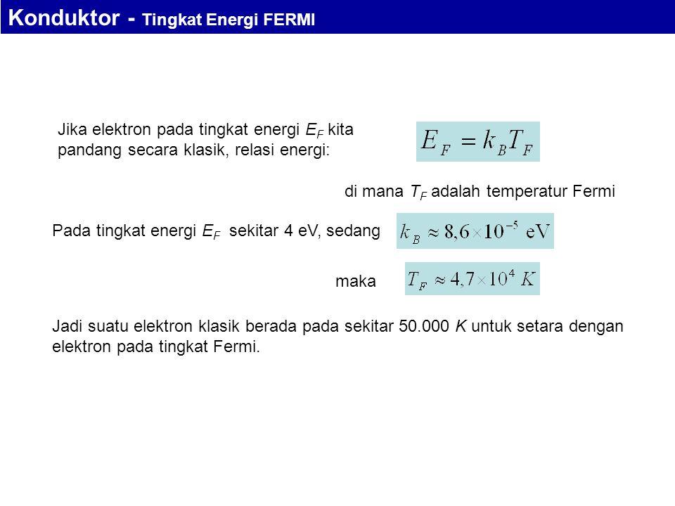 Jika elektron pada tingkat energi E F kita pandang secara klasik, relasi energi: Pada tingkat energi E F sekitar 4 eV, sedang di mana T F adalah tempe
