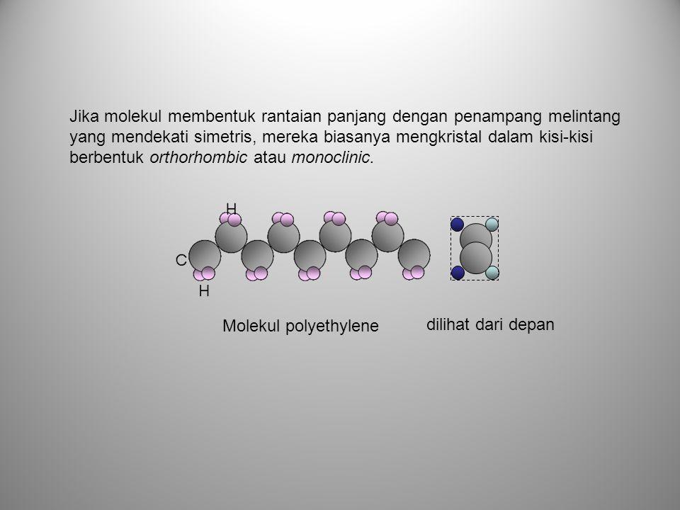 Jika molekul membentuk rantaian panjang dengan penampang melintang yang mendekati simetris, mereka biasanya mengkristal dalam kisi-kisi berbentuk orth