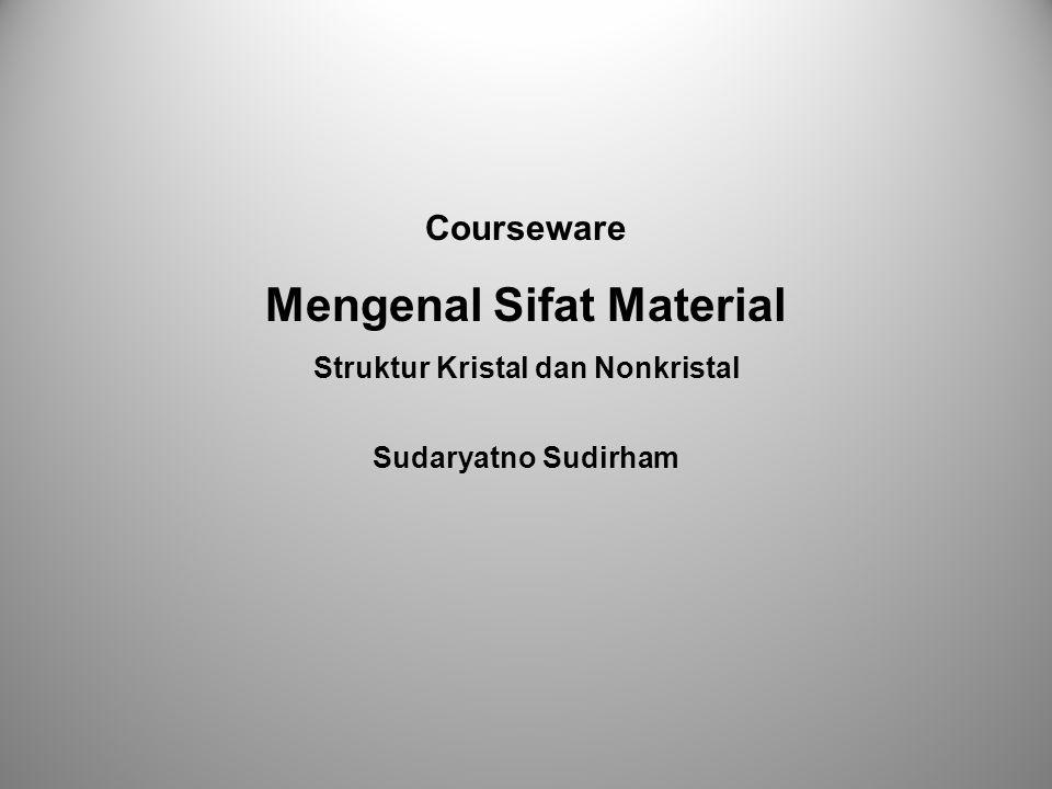 Courseware Mengenal Sifat Material Struktur Kristal dan Nonkristal Sudaryatno Sudirham