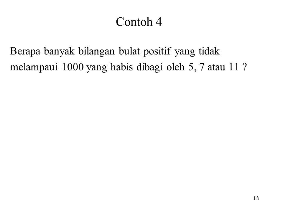 Contoh 4 Berapa banyak bilangan bulat positif yang tidak melampaui 1000 yang habis dibagi oleh 5, 7 atau 11 ? 18