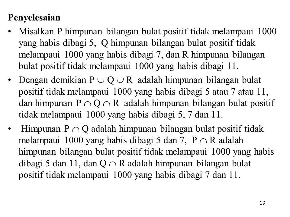 Penyelesaian Misalkan P himpunan bilangan bulat positif tidak melampaui 1000 yang habis dibagi 5, Q himpunan bilangan bulat positif tidak melampaui 10