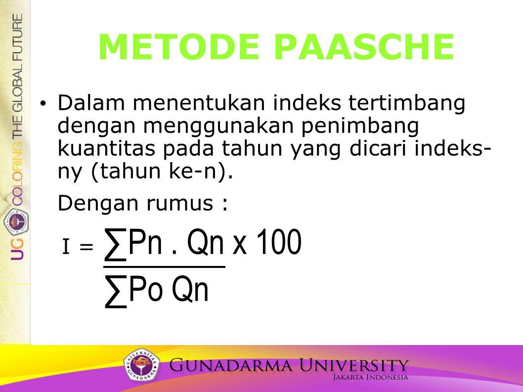 METODE PAASCHE Dalam menentukan indeks tertimbang dengan menggunakan penimbang kuantitas pada tahun yang dicari indeks- ny (tahun ke-n). Dengan rumus