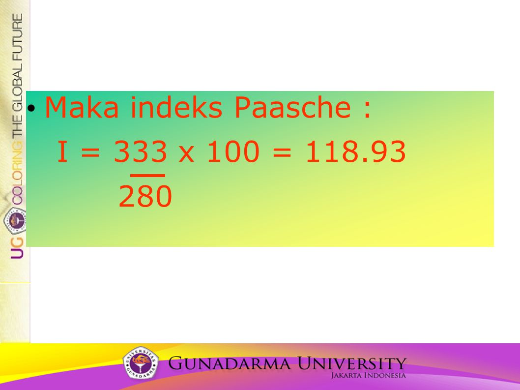 Maka indeks Paasche : I = 333 x 100 = 118.93 280