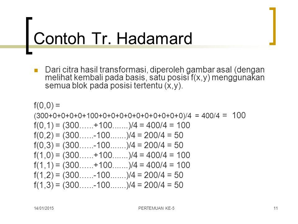 14/01/2015PERTEMUAN KE-511 Contoh Tr. Hadamard Dari citra hasil transformasi, diperoleh gambar asal (dengan melihat kembali pada basis, satu posisi f(