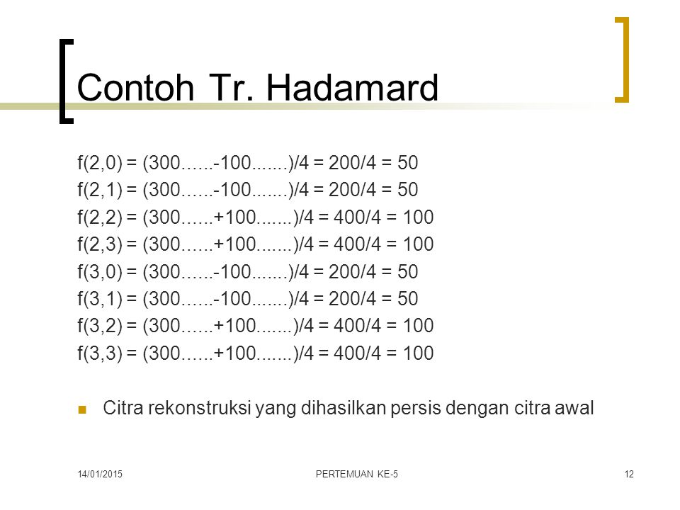 14/01/2015PERTEMUAN KE-512 Contoh Tr. Hadamard f(2,0) = (300......-100.......)/4 = 200/4 = 50 f(2,1) = (300......-100.......)/4 = 200/4 = 50 f(2,2) =