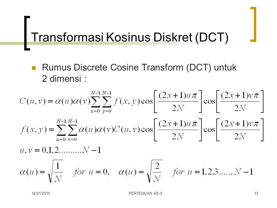 14/01/2015PERTEMUAN KE-513 Transformasi Kosinus Diskret (DCT) Rumus Discrete Cosine Transform (DCT) untuk 2 dimensi :