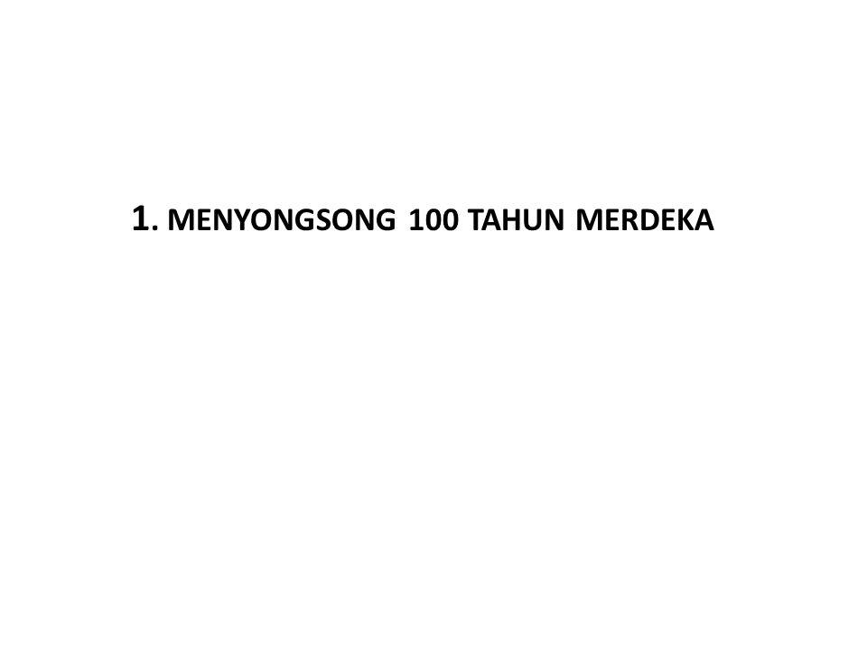 1. MENYONGSONG 100 TAHUN MERDEKA