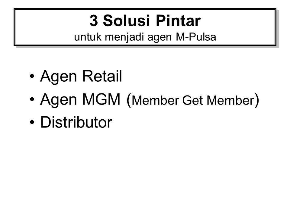 3 Solusi Pintar untuk menjadi agen M-Pulsa Agen Retail Agen MGM ( Member Get Member ) Distributor