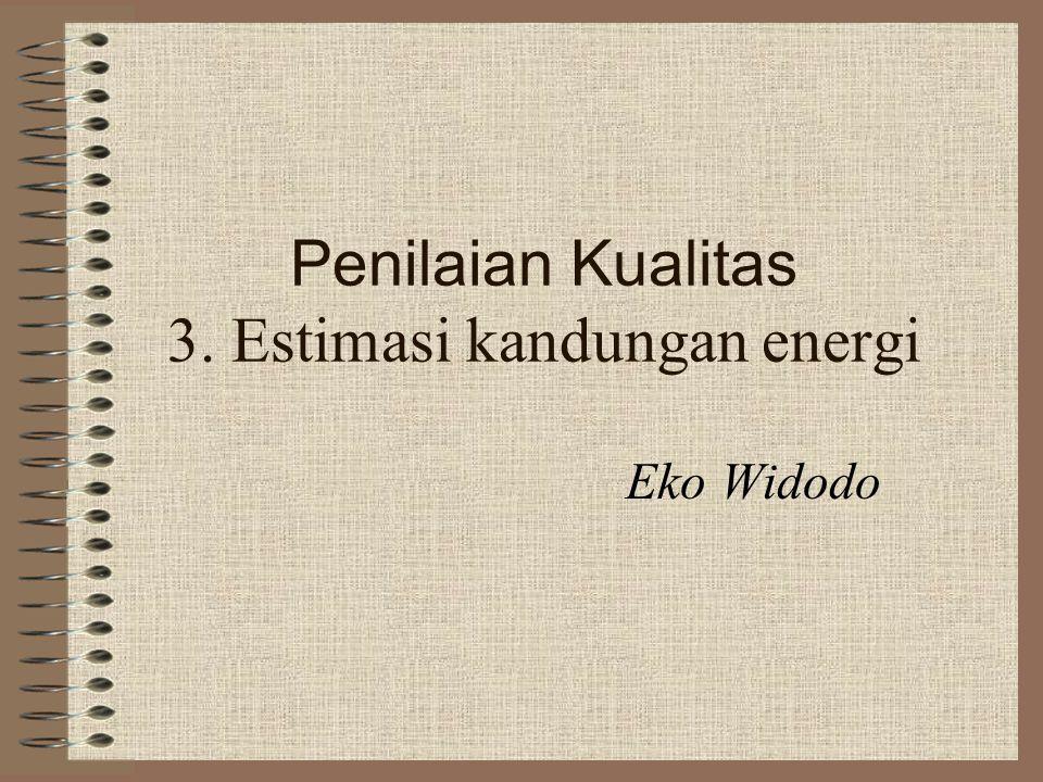 Penilaian Kualitas 3. Estimasi kandungan energi Eko Widodo