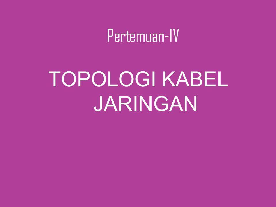 Pertemuan-IV TOPOLOGI KABEL JARINGAN