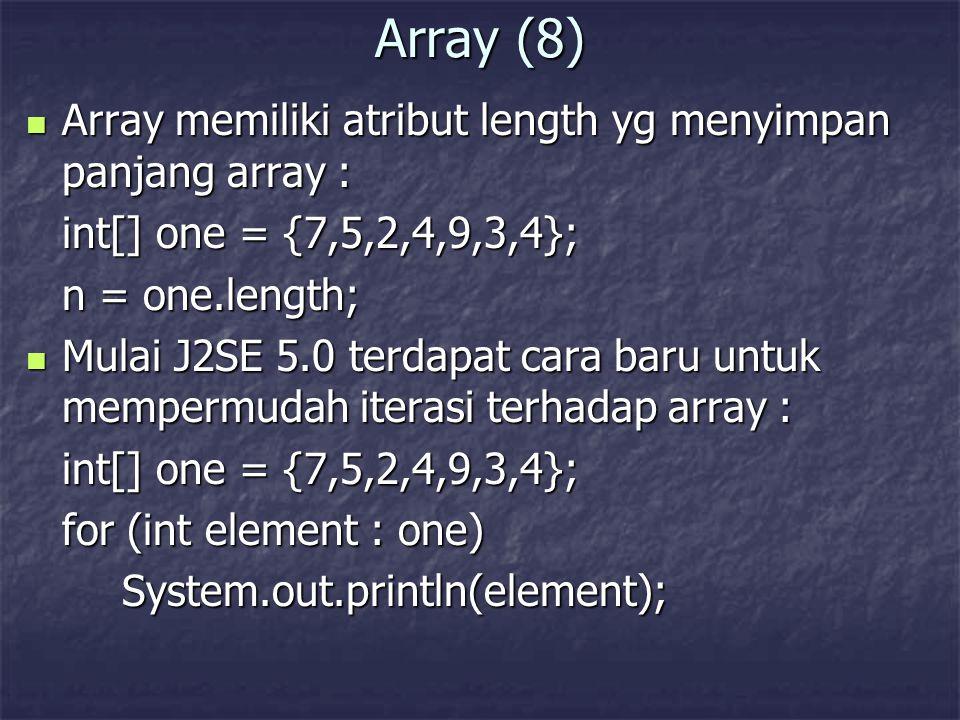 Array (8) Array memiliki atribut length yg menyimpan panjang array : Array memiliki atribut length yg menyimpan panjang array : int[] one = {7,5,2,4,9
