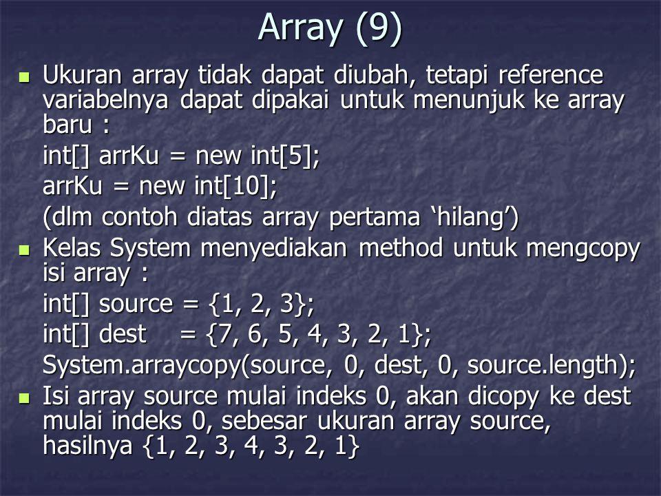 Array (9) Ukuran array tidak dapat diubah, tetapi reference variabelnya dapat dipakai untuk menunjuk ke array baru : Ukuran array tidak dapat diubah,