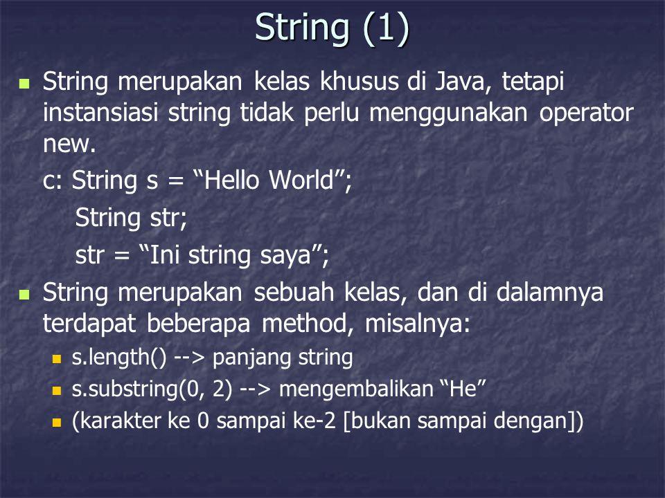 """String (1) String merupakan kelas khusus di Java, tetapi instansiasi string tidak perlu menggunakan operator new. c: String s = """"Hello World""""; String"""