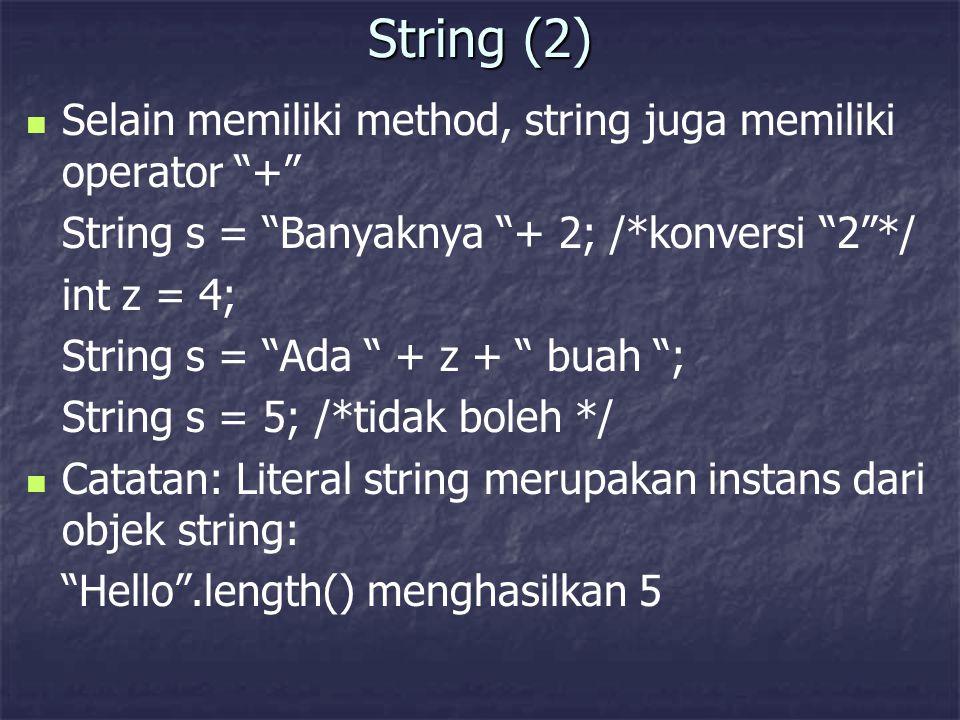 """String (2) Selain memiliki method, string juga memiliki operator """"+"""" String s = """"Banyaknya """"+ 2; /*konversi """"2""""*/ int z = 4; String s = """"Ada """" + z + """""""