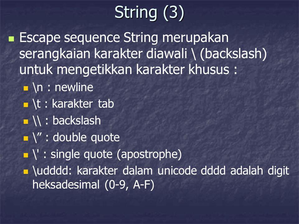 String (3) Escape sequence String merupakan serangkaian karakter diawali \ (backslash) untuk mengetikkan karakter khusus : \n : newline \t : karakter