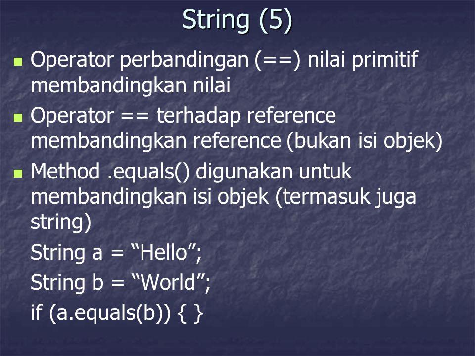 String (5) Operator perbandingan (==) nilai primitif membandingkan nilai Operator == terhadap reference membandingkan reference (bukan isi objek) Meth