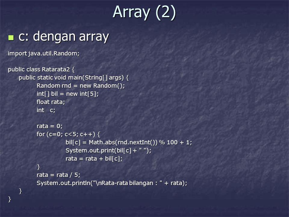 Array (2) c: dengan array c: dengan array import java.util.Random; public class Ratarata2 { public static void main(String[] args) { Random rnd = new