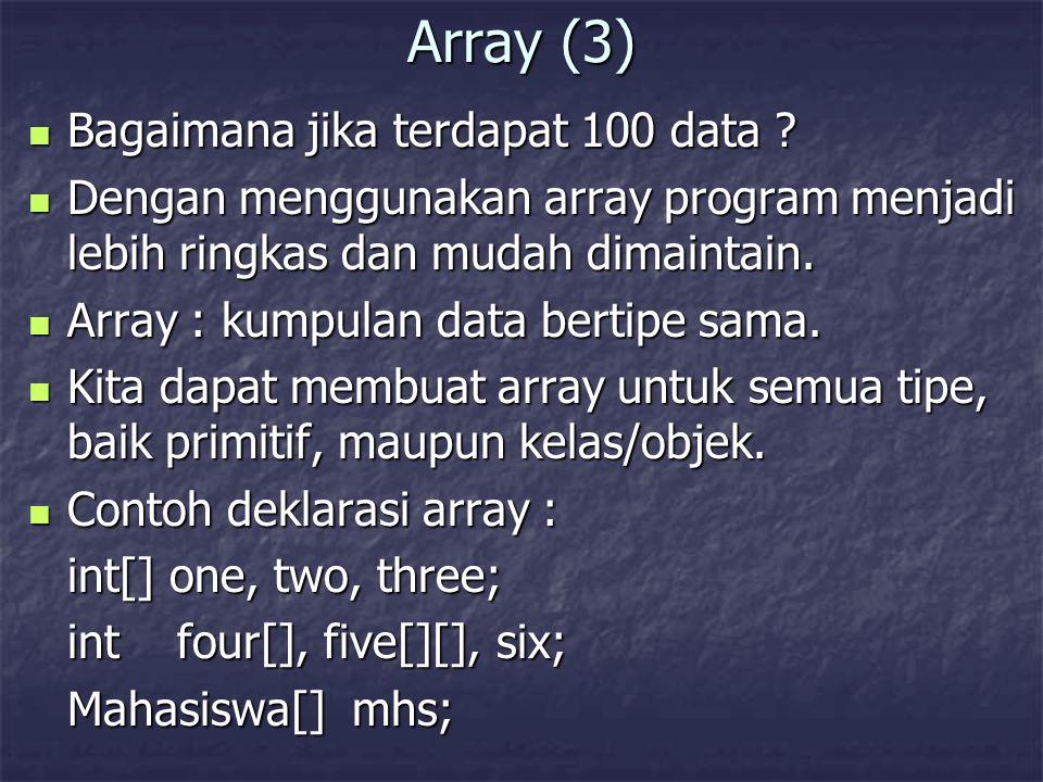 Array (4) Dari contoh diatas : Dari contoh diatas : one, two, three & four merupakan array 1 dimensi one, two, three & four merupakan array 1 dimensi five merupakan array 2 dimensi five merupakan array 2 dimensi six bukan merupakan array six bukan merupakan array Cara pertama lebih dianjurkan karena tidak bercampur antara variabel array, bukan array & array dengan dimensi berbeda Cara pertama lebih dianjurkan karena tidak bercampur antara variabel array, bukan array & array dengan dimensi berbeda Deklarasi array belum menunjukkan ukurannya.