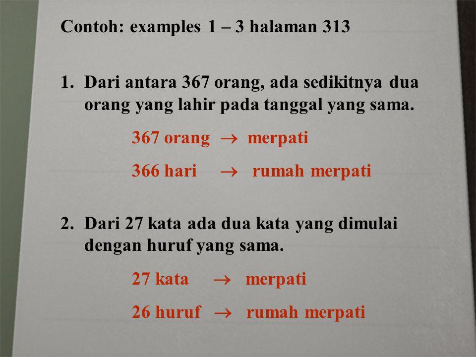 Contoh: examples 1 – 3 halaman 313 1.Dari antara 367 orang, ada sedikitnya dua orang yang lahir pada tanggal yang sama. 367 orang  merpati 366 hari
