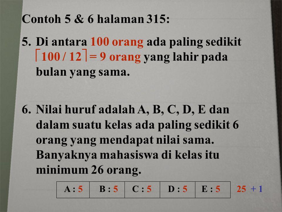 Contoh 5 & 6 halaman 315: 5.Di antara 100 orang ada paling sedikit  100 / 12  = 9 orang yang lahir pada bulan yang sama. 6.Nilai huruf adalah A, B,