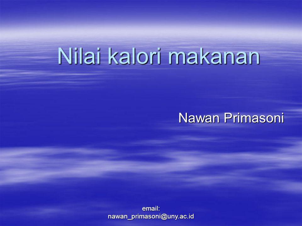 Nilai kalori makanan Nawan Primasoni Nawan Primasoni email: nawan_primasoni@uny.ac.id