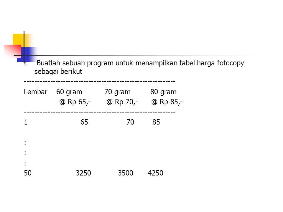 5. Buatlah sebuah program untuk menampilkan tabel harga fotocopy sebagai berikut ----------------------------------------------------------- Lembar 60