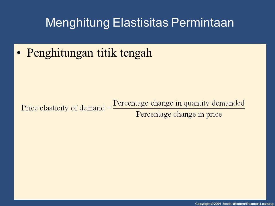 Copyright © 2004 South-Western/Thomson Learning Menghitung Elastisitas Permintaan Penghitungan titik tengah