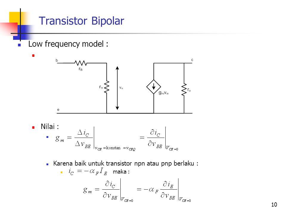 Transistor Bipolar Low frequency model : Nilai : Karena baik untuk transistor npn atau pnp berlaku : maka : 10
