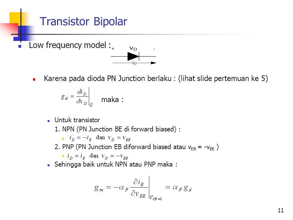 Transistor Bipolar Low frequency model : Karena pada dioda PN Junction berlaku : (lihat slide pertemuan ke 5) maka : Untuk transistor 1. NPN (PN Junct