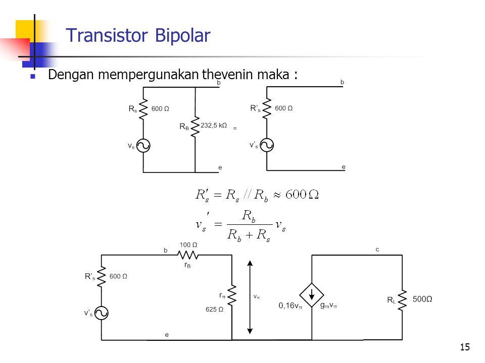 Transistor Bipolar Dengan mempergunakan thevenin maka : 15
