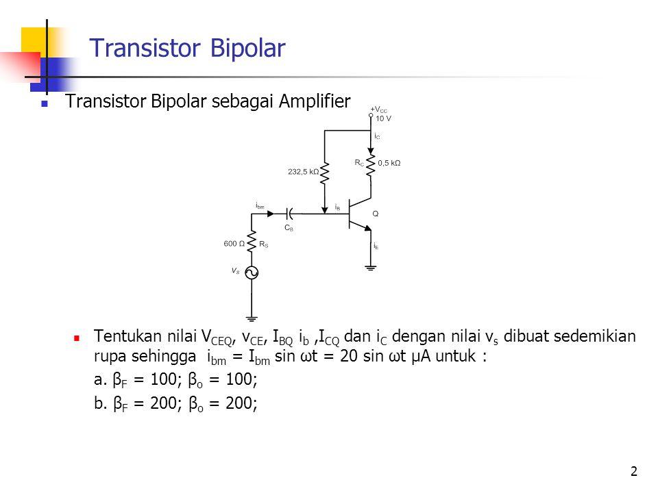 Transistor Bipolar sebagai Amplifier Tentukan nilai V CEQ, v CE, I BQ i b,I CQ dan i C dengan nilai v s dibuat sedemikian rupa sehingga i bm = I bm si