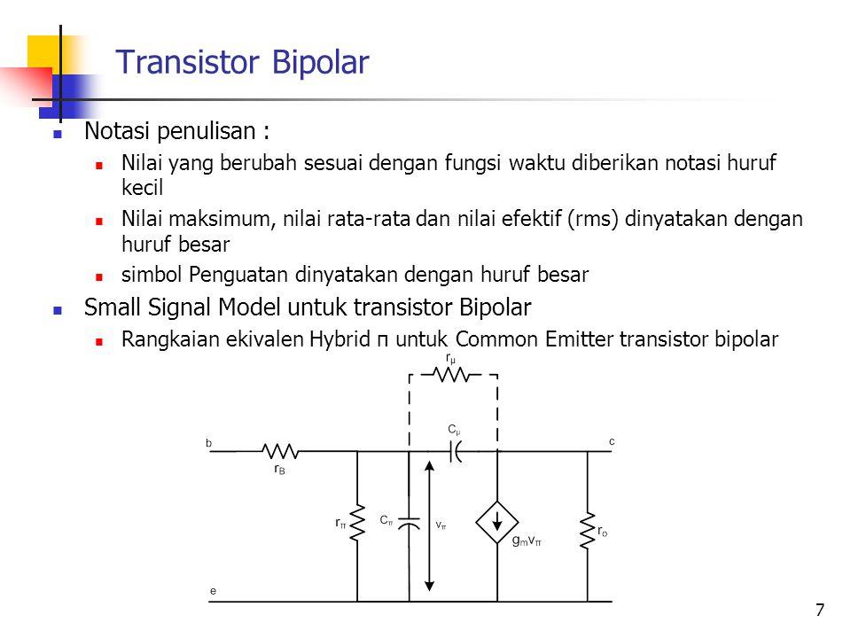Transistor Bipolar Notasi penulisan : Nilai yang berubah sesuai dengan fungsi waktu diberikan notasi huruf kecil Nilai maksimum, nilai rata-rata dan n