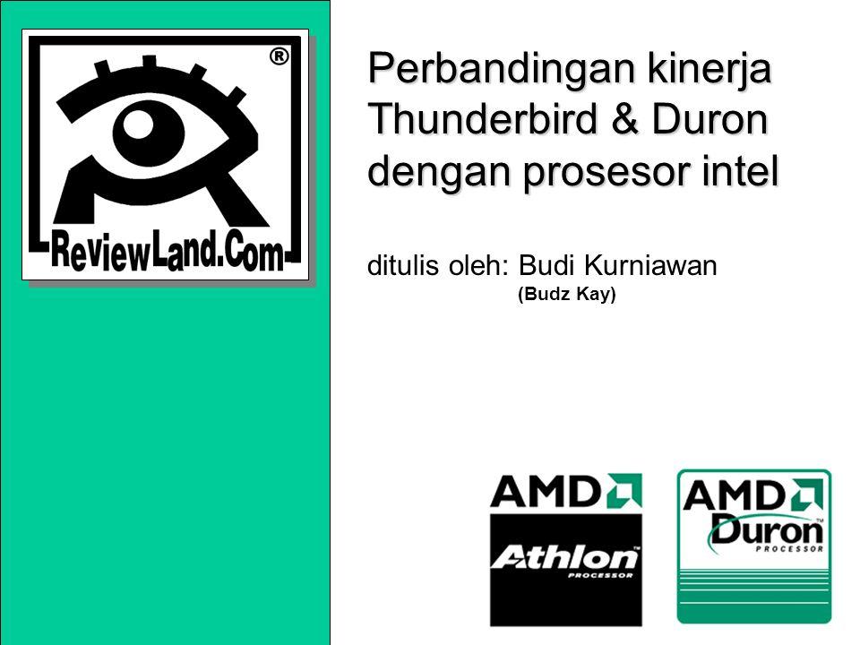 Perbandingan kinerja Thunderbird & Duron dengan prosesor intel Perbandingan kinerja Thunderbird & Duron dengan prosesor intel ditulis oleh: Budi Kurniawan (Budz Kay)