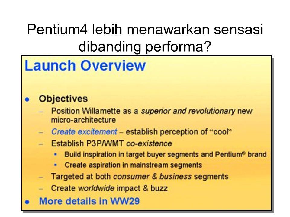 Pentium4 lebih menawarkan sensasi dibanding performa