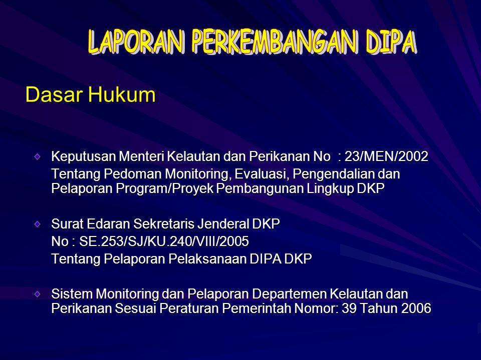 Dasar Hukum Keputusan Menteri Kelautan dan Perikanan No : 23/MEN/2002 Tentang Pedoman Monitoring, Evaluasi, Pengendalian dan Pelaporan Program/Proyek Pembangunan Lingkup DKP Surat Edaran Sekretaris Jenderal DKP No : SE.253/SJ/KU.240/VIII/2005 Tentang Pelaporan Pelaksanaan DIPA DKP Sistem Monitoring dan Pelaporan Departemen Kelautan dan Perikanan Sesuai Peraturan Pemerintah Nomor: 39 Tahun 2006