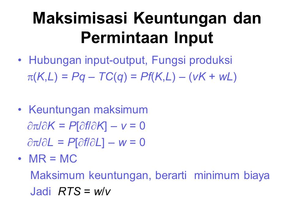 Maksimisasi Keuntungan dan Permintaan Input Hubungan input-output, Fungsi produksi  (K,L) = Pq – TC(q) = Pf(K,L) – (vK + wL) Keuntungan maksimum  /