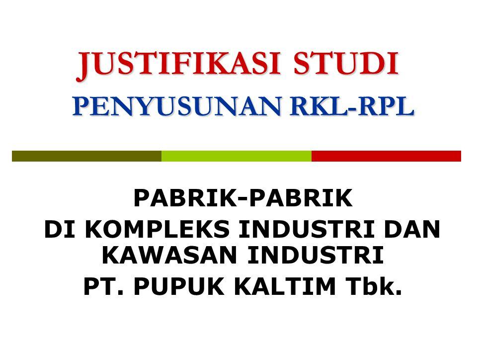 JUSTIFIKASI STUDI PENYUSUNAN RKL-RPL PABRIK-PABRIK DI KOMPLEKS INDUSTRI DAN KAWASAN INDUSTRI PT.