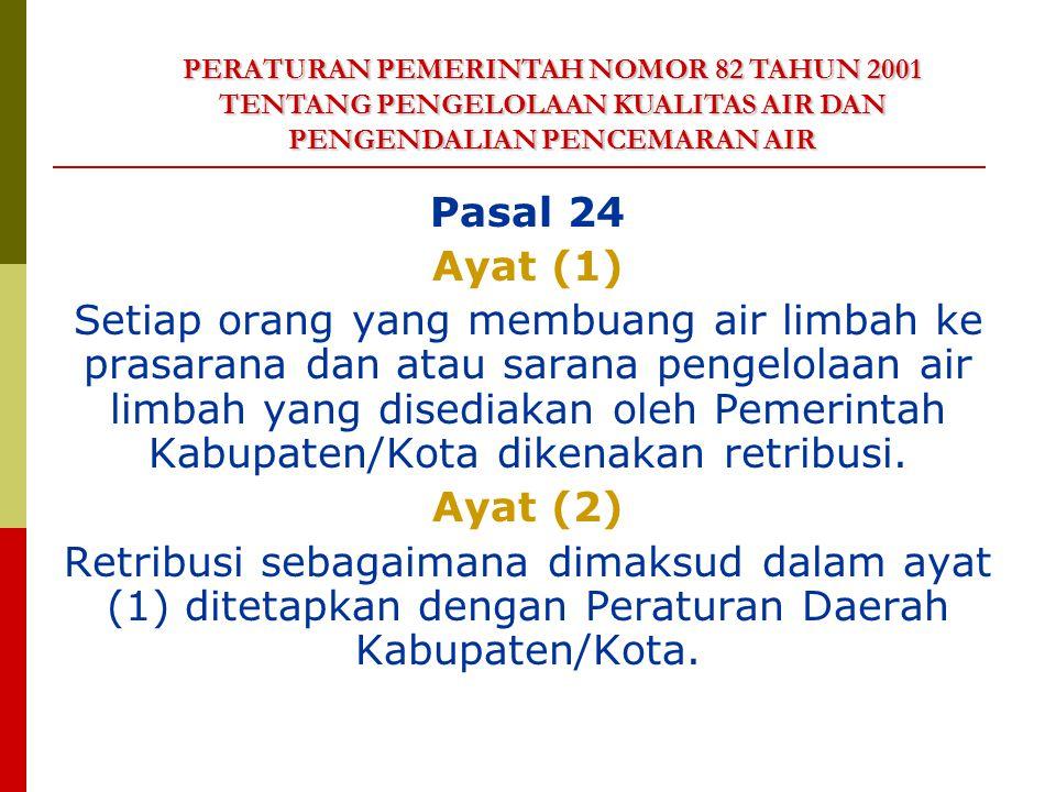 Pasal 24 Ayat (1) Setiap orang yang membuang air limbah ke prasarana dan atau sarana pengelolaan air limbah yang disediakan oleh Pemerintah Kabupaten/Kota dikenakan retribusi.