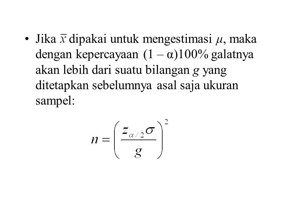 Jika dipakai untuk mengestimasi μ, maka dengan kepercayaan (1 – α)100% galatnya akan lebih dari suatu bilangan g yang ditetapkan sebelumnya asal saja