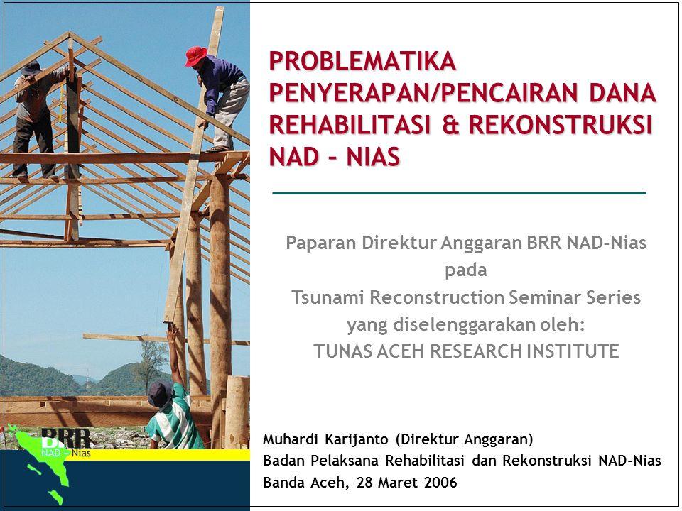 1 PROBLEMATIKA PENYERAPAN/PENCAIRAN DANA REHABILITASI & REKONSTRUKSI NAD – NIAS Muhardi Karijanto (Direktur Anggaran) Badan Pelaksana Rehabilitasi dan