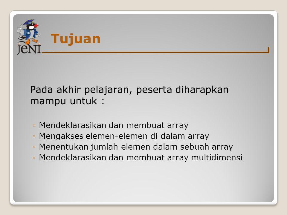 Tujuan Pada akhir pelajaran, peserta diharapkan mampu untuk : ◦Mendeklarasikan dan membuat array ◦Mengakses elemen-elemen di dalam array ◦Menentukan j