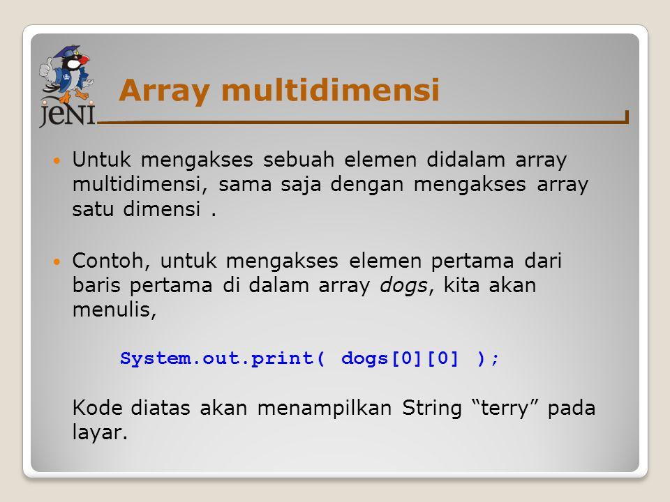 Array multidimensi Untuk mengakses sebuah elemen didalam array multidimensi, sama saja dengan mengakses array satu dimensi. Contoh, untuk mengakses el